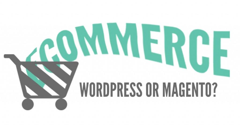 wordpress or magento for e-commerce