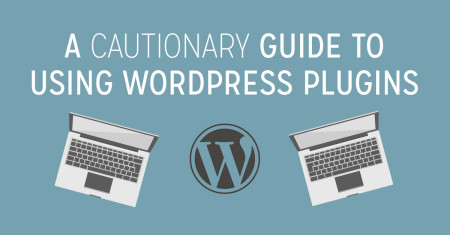 A Cautionary Guide To Using WordPress Plugins