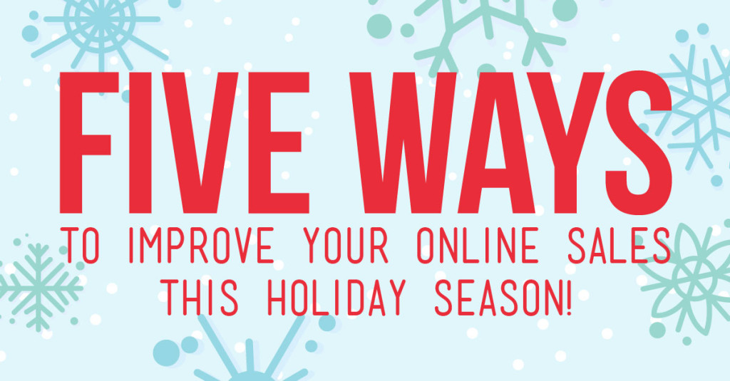 5 Ways To Improve Your Online Sales This Holiday Season!