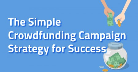 The Simple Solution for a Successful Crowdfunding Campaign Strategy