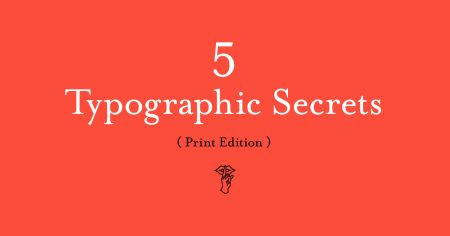 5 Secrets to Instantly Help You Along Your Typographic Odyssey (Print Edition)