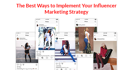 The Best Ways to Implement Your Influencer Marketing Strategy