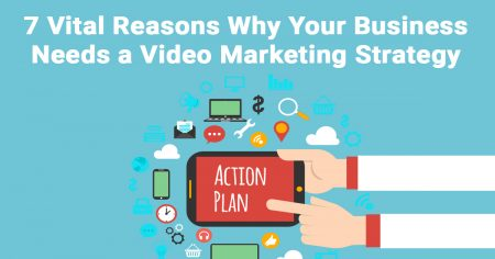 7 Vital Reasons Why Your Business Needs a Video Marketing Strategy