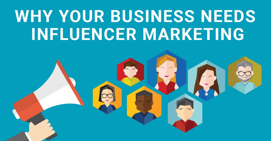 Why Your Business Needs Influencer Marketing